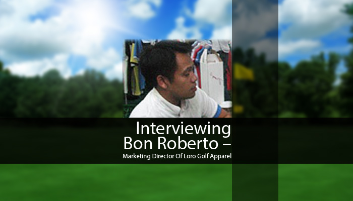 Interviewing Bon Roberto: Marketing Director Of Loro Golf Apparel