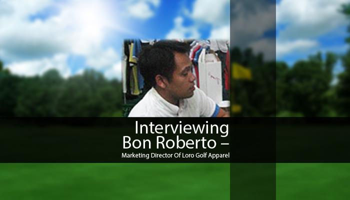 Interviewing Bon Roberto: Marketing Director Of Loro Golf Apparel