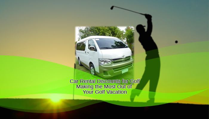 Car Rental Discounts for Golf – Making the Most Out of Your Golf Vacation