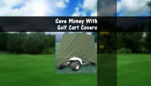 Save Money With Golf Cart Covers