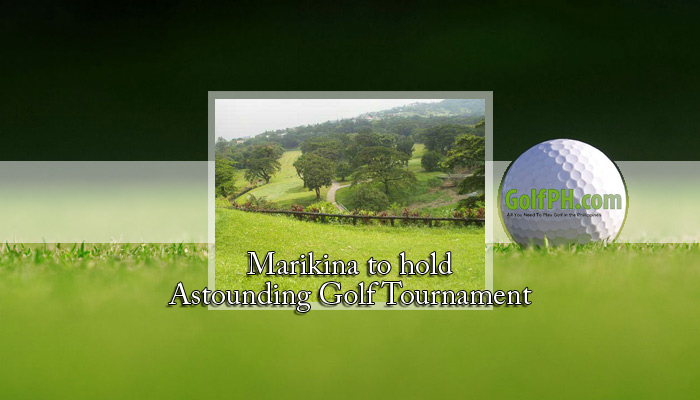 Marikina to hold Astounding Golf Tournament
