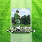 5 Clothing Rules When You Play Golf