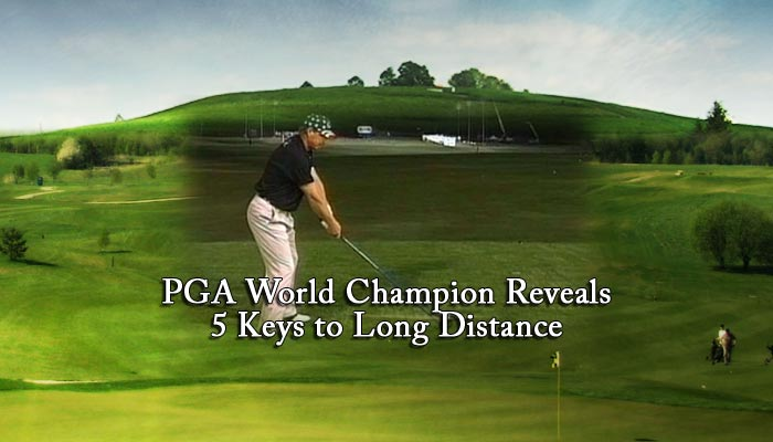 PGA World Champion Reveals 5 Keys to Long Distance