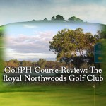 GolfPH Course Review: The Royal Northwoods Golf Club
