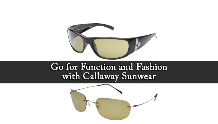 Go for Function and Fashion with Callaway Sunwear