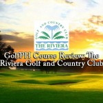 GolfPH Course Review: The Riviera Golf and Country Club