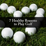 7 Healthy Reasons to Play Golf
