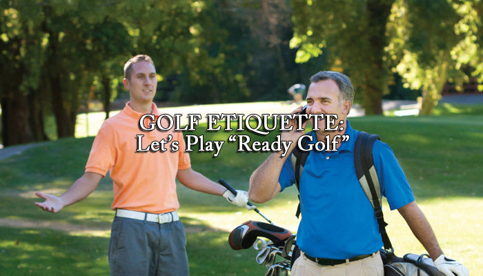"GOLF ETIQUETTE: Let's Play ""Ready Golf"""