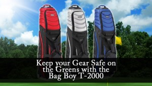 Keep your Gear Safe on the Greens with the Bag Boy T-2000