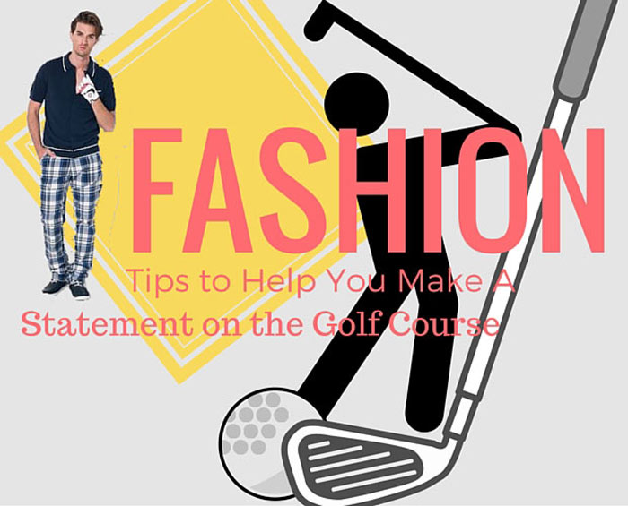 Fashion Tips to Help You Make A Statement on the Golf Course