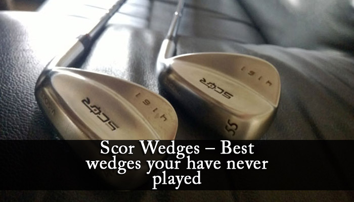 Scor Wedges – Best wedges your have never played