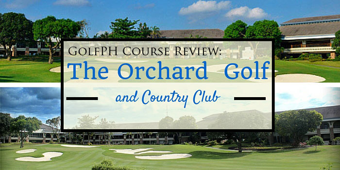 GolfPH Course Review: The Orchard Golf and Country Club