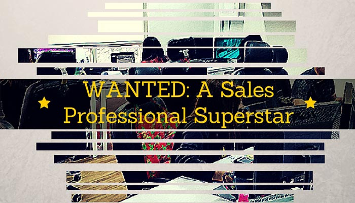 WANTED: A Sales Professional Superstar