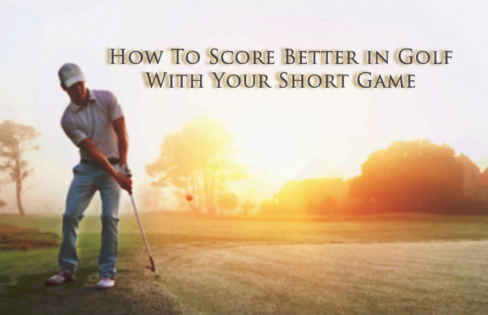How To Score Better in Golf With Your Short Game