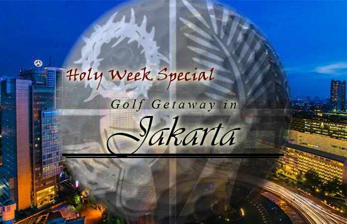 Holy Week Special - Golf Getaway in Jakarta