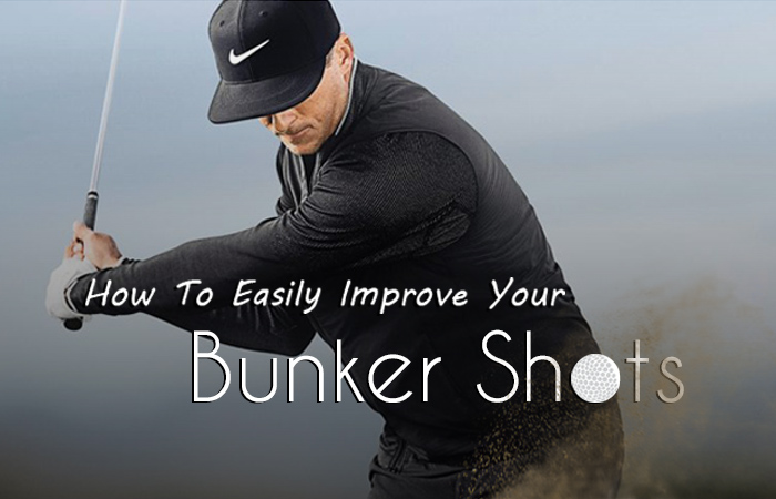 How To Easily Improve Your Bunker Shots
