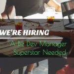 We're Hiring - Biz Dev Manager Needed