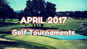 Upcoming Golf Tournaments in April 2017